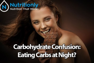 Carbohydrate Confusion: Eating Carbs at Night?