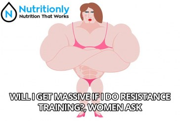 "Women ask ""Will I get massive if I do resistance training?"""