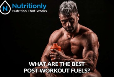 What are The Best Post-Workout Fuels?
